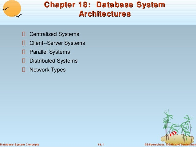 Chapter 18: Database System Architectures Centralized Systems Client--Server Systems Parallel Systems Distributed Systems ...