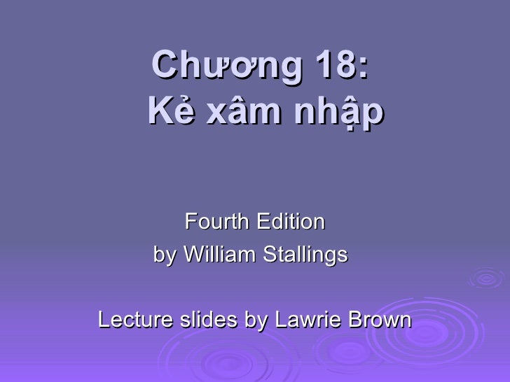 Chương 18:  Kẻ xâm nhập Fourth Edition by William Stallings Lecture slides by Lawrie Brown