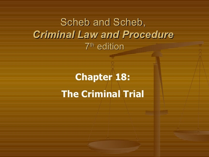 Scheb and Scheb,  Criminal Law and Procedure   7 th  edition Chapter 18: The Criminal Trial