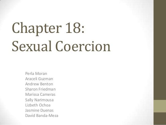 Chapter 18: Sexual Coercion Perla Moran Araceli Guzman Andrew Benton Sharon Friedman Marissa Cameras Sally Narimousa Lizbe...