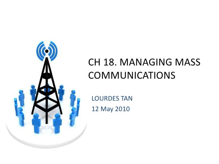 CH 18. MANAGING MASS COMMUNICATIONS<br />LOURDES TAN<br />12 May 2010<br />