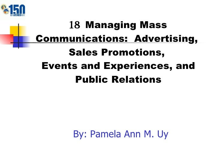 18  Managing Mass Communications:  Advertising,  Sales Promotions,  Events and Experiences, and Public Relations <ul><li>B...