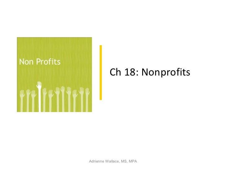 Ch 18: NonprofitsAdrienne Wallace, MS, MPA