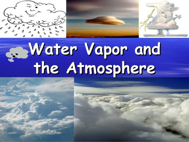 Water Vapor and the Atmosphere