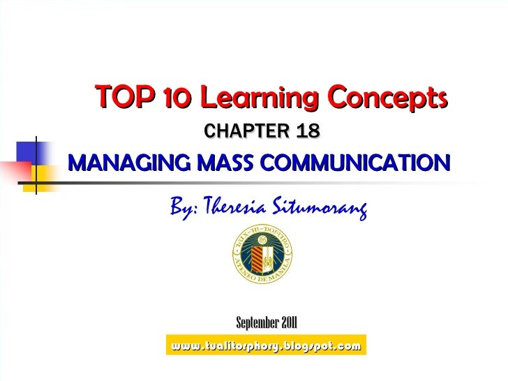 TOP 10 Learning Concepts MANAGING MASS COMMUNICATION  CHAPTER 18 By: Theresia Situmorang September 2011 www.tualitorphory....