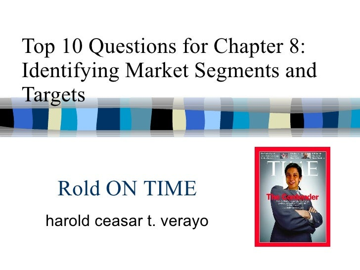 Top 10 Questions for Chapter 8: Identifying Market Segments and Targets harold ceasar t. verayo Rold ON TIME