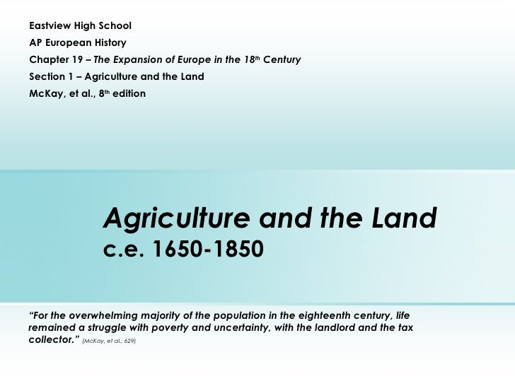 Agriculture and the Land c.e. 1650-1850 Eastview High School AP European History Chapter 19 –  The Expansion of Europe in ...