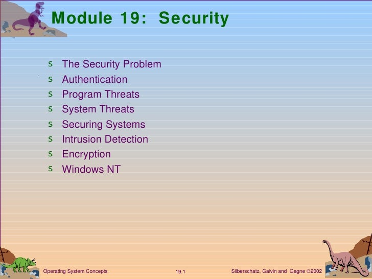 Module 19:  Security <ul><li>The Security Problem </li></ul><ul><li>Authentication </li></ul><ul><li>Program Threats </li>...