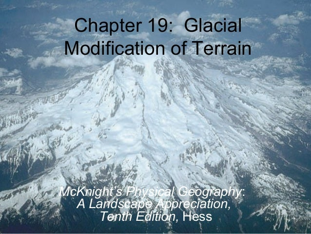 Chapter 19: GlacialModification of TerrainMcKnight's Physical Geography:A Landscape Appreciation,Tenth Edition, Hess
