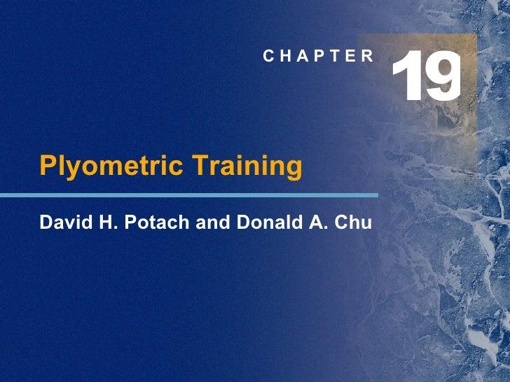 C H A P T E R Plyometric Training David H. Potach and Donald A. Chu 1 9