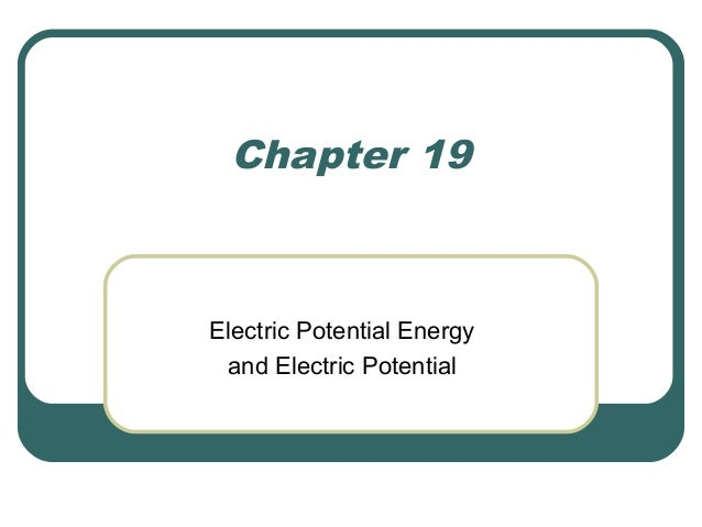 Chapter 19 Electric Potential Energy and Electric Potential
