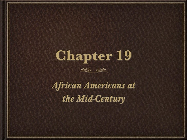Chapter 19African Americans at  the Mid-Century
