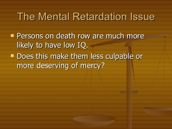 mentally retarded and the death penalty The supreme court will consider monday whether a mentally retarded florida man condemned to death row for murdering a 21-year-old pregnant woman should.