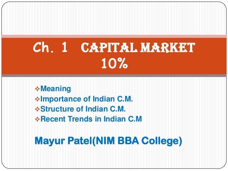 Ch. 1 Capital Market        10%MeaningImportance of Indian C.M.Structure of Indian C.M.Recent Trends in Indian C.MMayu...