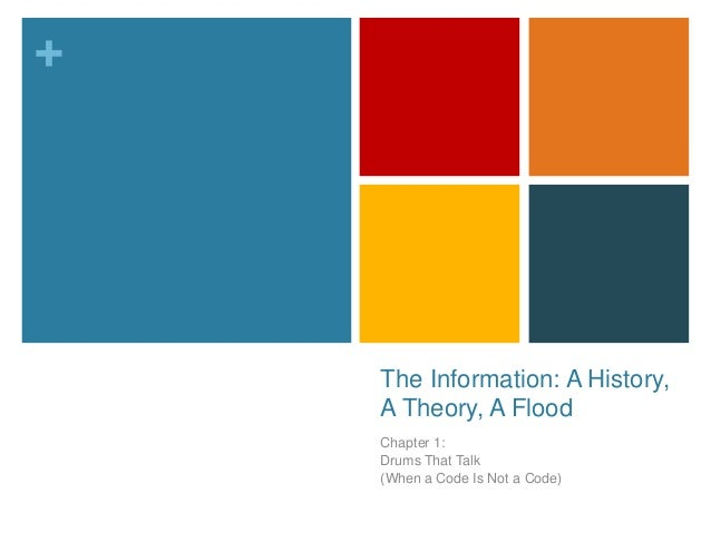+  The Information: A History, A Theory, A Flood Chapter 1: Drums That Talk (When a Code Is Not a Code)