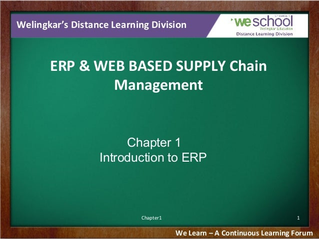 Welingkar's Distance Learning Division  ERP & WEB BASED SUPPLY Chain Management  Chapter 1 Introduction to ERP  Chapter1  ...