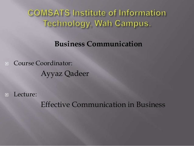 Business Communication   Course Coordinator:  Ayyaz Qadeer   Lecture:  Effective Communication in Business