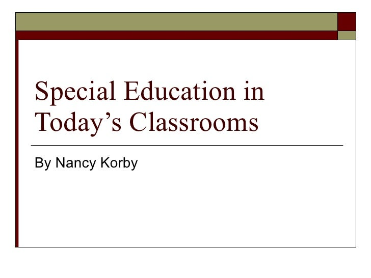 Special Education in Today's Classrooms By Nancy Korby