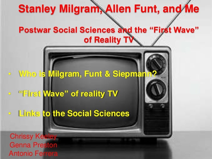 """Stanley Milgram, Allen Funt, and Me   Postwar Social Sciences and the """"First Wave""""                   of Reality TV• Who is..."""