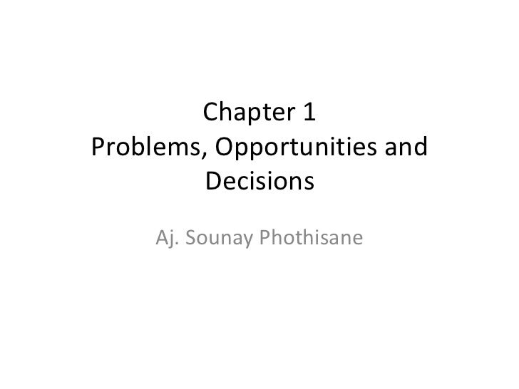 Chapter 1Problems, Opportunities and        Decisions     Aj. Sounay Phothisane