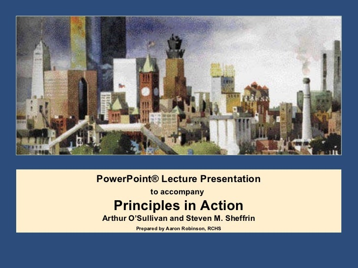 PowerPoint® Lecture Presentation to accompany   Principles in Action Arthur O'Sullivan and Steven M. Sheffrin Prepared by ...