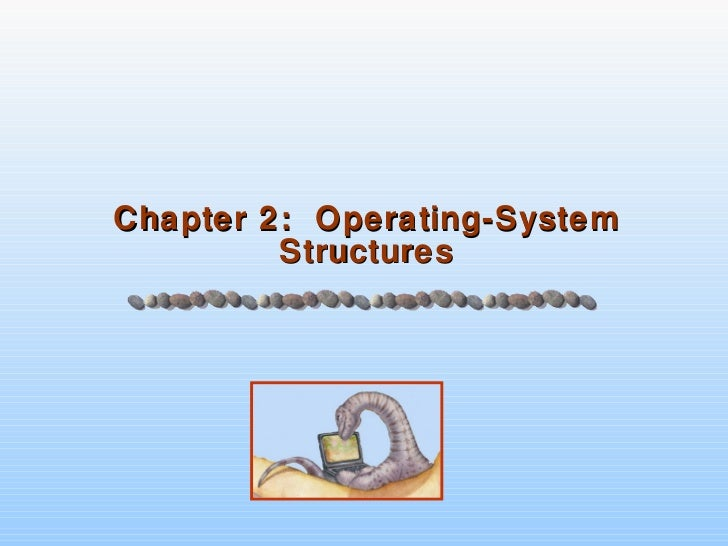 Chapter 2 - Operating System Structures