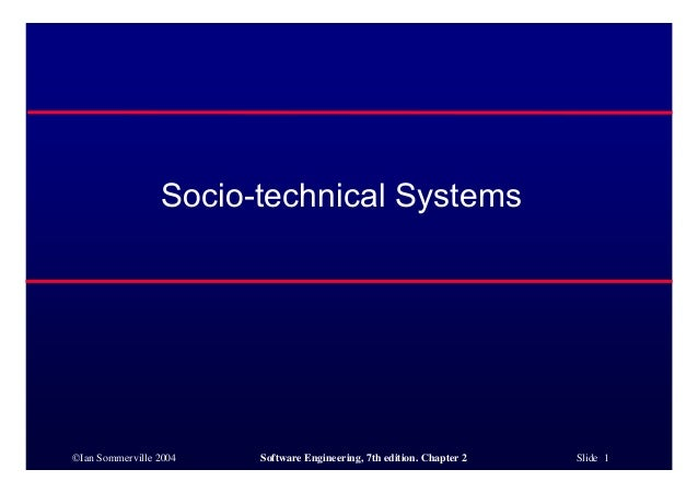 ©Ian Sommerville 2004 Software Engineering, 7th edition. Chapter 2 Slide 1 Socio-technical Systems