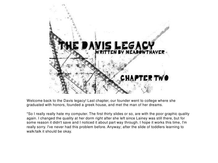 Welcome back to the Davis legacy! Last chapter, our founder went to college where shegraduated with honors, founded a gree...
