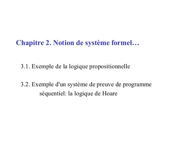 1Chapitre 2. Notion de système formel…3.1. Exemple de la logique propositionnelle3.2. Exemple dun système de preuve de pro...
