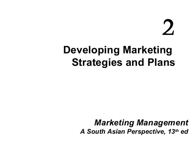 Developing Marketing Strategies and Plans 2 Marketing Management A South Asian Perspective, 13th ed