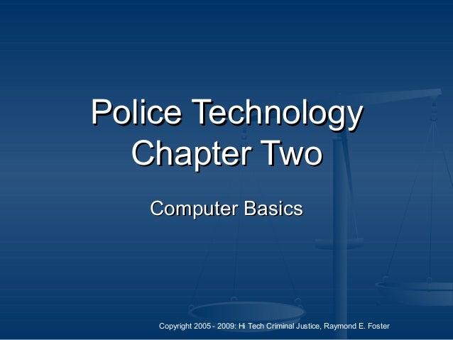 Copyright 2005 - 2009: Hi Tech Criminal Justice, Raymond E. Foster Police TechnologyPolice Technology Chapter TwoChapter T...