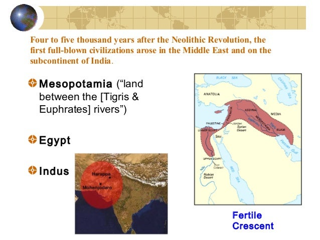 Four to five thousand years after the Neolithic Revolution, the first full-blown civilizations arose in the Middle East an...