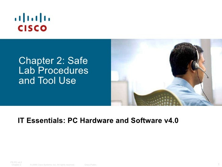 Chapter 2: Safe Lab Procedures and Tool Use IT Essentials: PC Hardware and Software v4.0