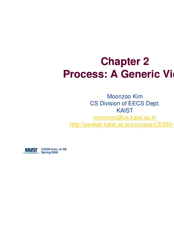 Chapter 2               Process: A Generic View                                    Moonzoo Kim                            ...