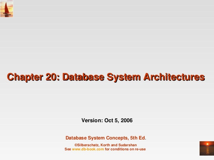 Chapter 20: Database System Architectures                      Version: Oct 5, 2006            Database System Concepts, 5...