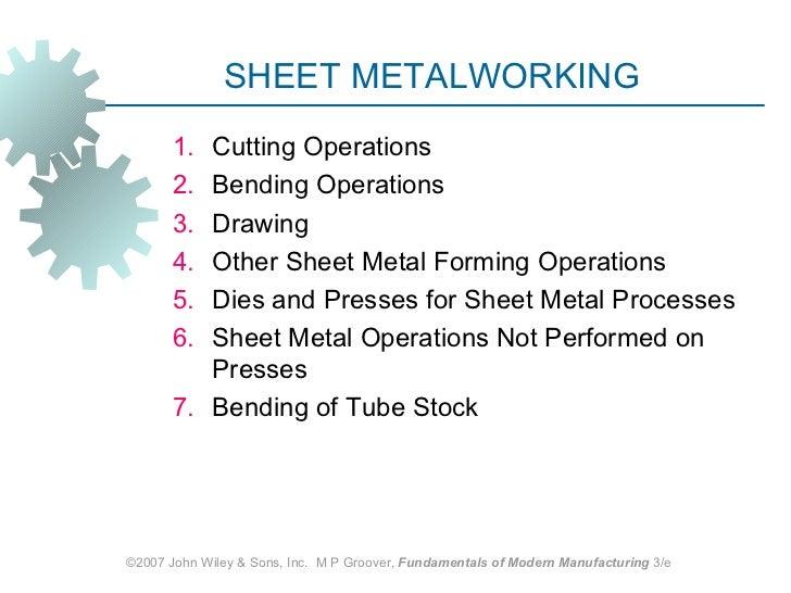 SHEET METALWORKING       1. Cutting Operations       2. Bending Operations       3. Drawing       4. Other Sheet Metal For...