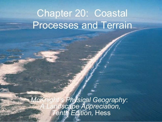 Chapter 20: CoastalProcesses and TerrainMcKnight's Physical Geography:A Landscape Appreciation,Tenth Edition, Hess