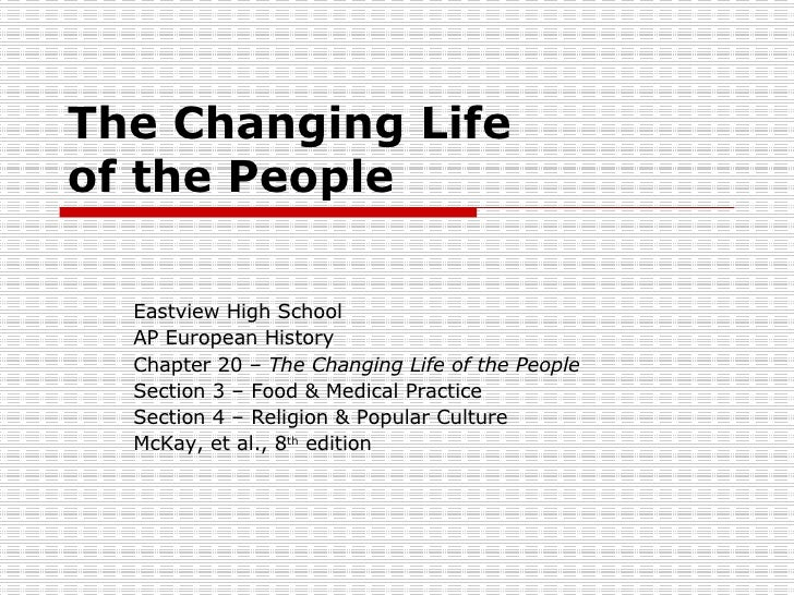 The Changing Life  of the People Eastview High School AP European History Chapter 20 –  The Changing Life of the People Se...