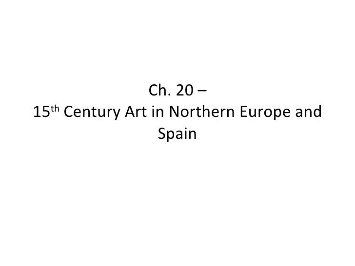 Ch. 20 – 15 th  Century Art in Northern Europe and Spain