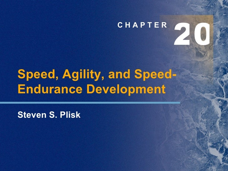 C H A P T E R Speed, Agility, and Speed-Endurance Development Steven S. Plisk 2 0