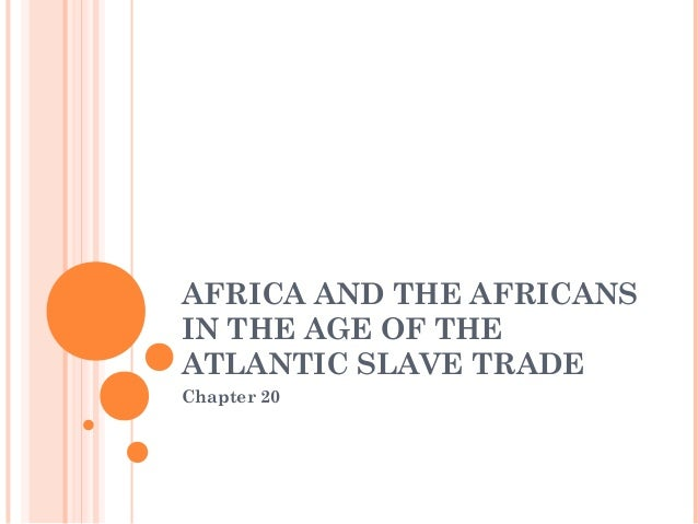 AFRICA AND THE AFRICANSIN THE AGE OF THEATLANTIC SLAVE TRADEChapter 20