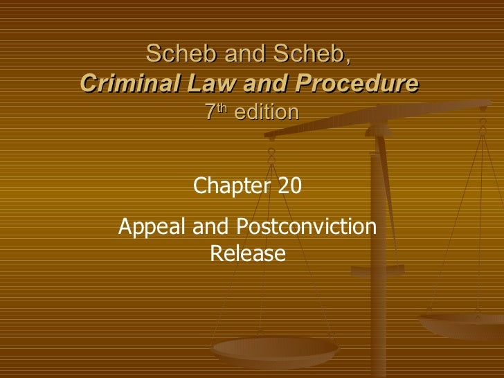 Scheb and Scheb,  Criminal Law and Procedure   7 th  edition Chapter 20 Appeal and Postconviction Release