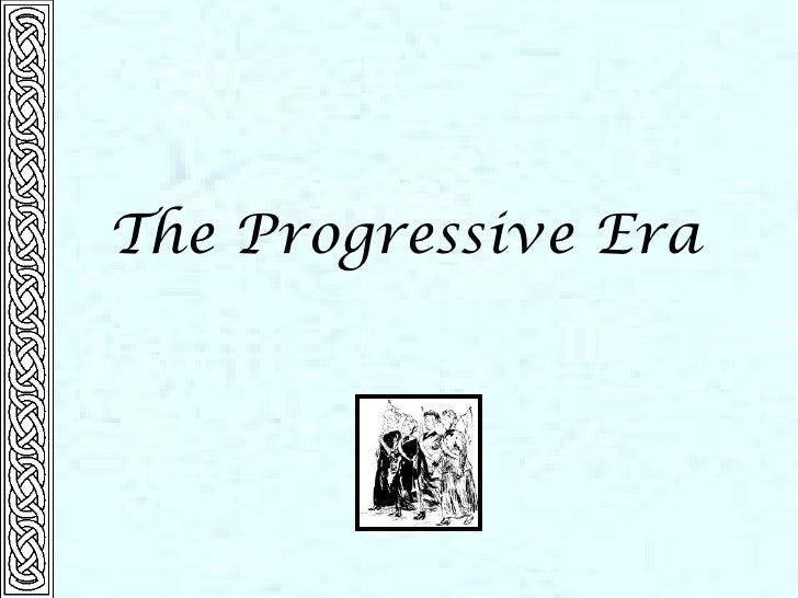 The Progressive Era<br />