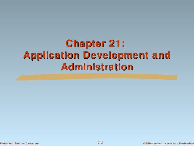 Chapter 21: Application Development and Administration  Database System Concepts  21.1  ©Silberschatz, Korth and Sudarshan
