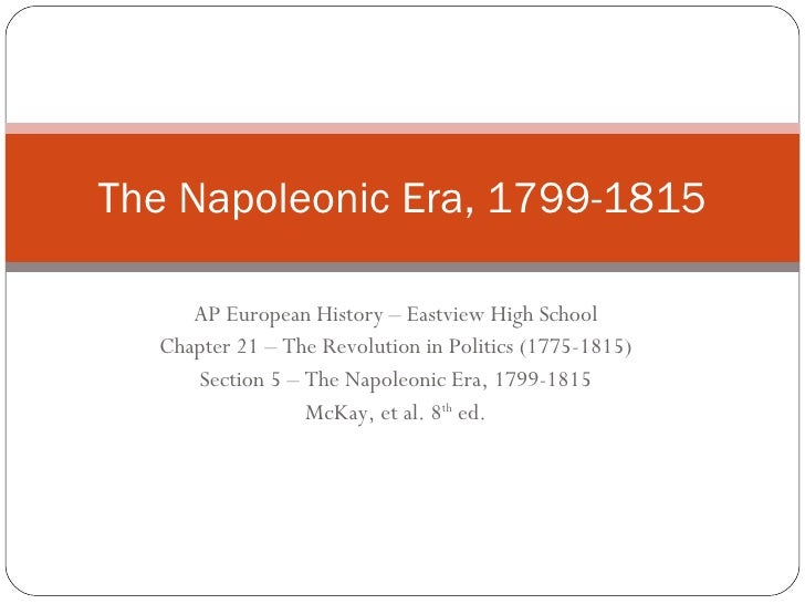 AP European History – Eastview High School Chapter 21 – The Revolution in Politics (1775-1815) Section 5 – The Napoleonic ...