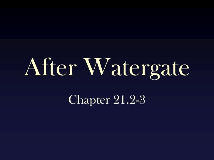 After Watergate<br />Chapter 21.2-3<br />
