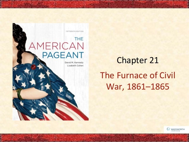 Chapter 21 The Furnace of Civil War, 1861–1865