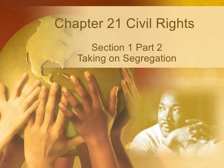 Chapter 21 Civil Rights  Section 1 Part 2 Taking on Segregation