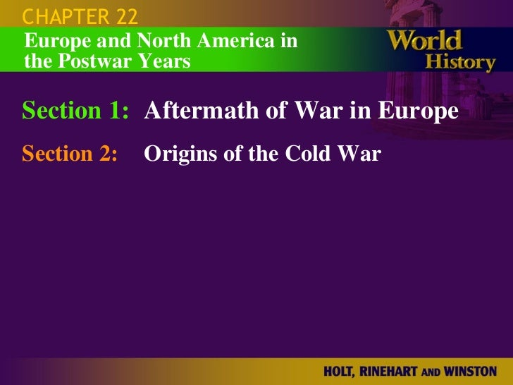 CHAPTER 22 Section 1: Aftermath of War in Europe Section 2: Origins of the Cold War Europe and North America in  the Postw...