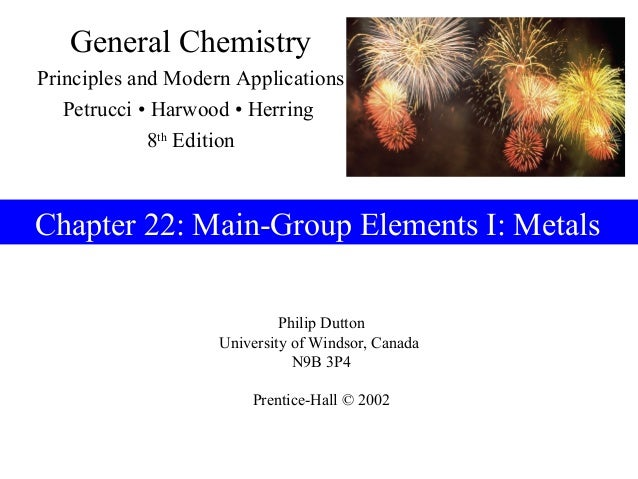 General ChemistryPrinciples and Modern Applications   Petrucci • Harwood • Herring             8th EditionChapter 22: Main...